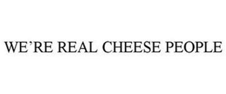 WE'RE REAL CHEESE PEOPLE