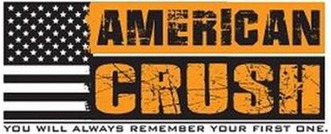 AMERICAN CRUSH YOU WILL ALWAYS REMEMBERYOUR FIRST ONE.
