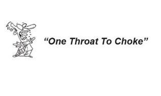 """ONE THROAT TO CHOKE"""
