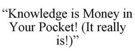 """KNOWLEDGE IS MONEY IN YOUR POCKET! (IT REALLY IS!)"""