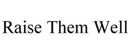 RAISE THEM WELL