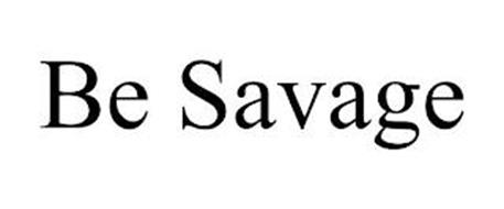 BE SAVAGE