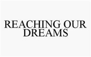 REACHING OUR DREAMS