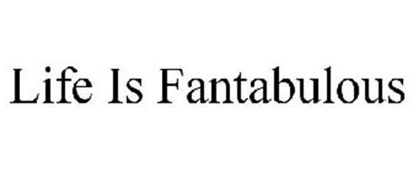 LIFE IS FANTABULOUS