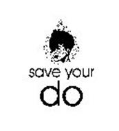 SAVE YOUR DO