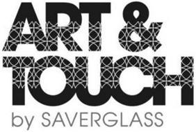 ART & TOUCH BY SAVERGLASS