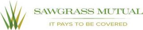 SAWGRASS MUTUAL IT PAYS TO BE COVERED