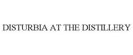 DISTURBIA AT THE DISTILLERY