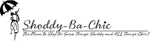 SHODDY-BA-CHIC THE PLACE TO SHOP FOR SOME THINGS SHODDY AND ALL THINGS CHIC!
