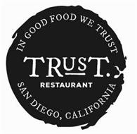 IN GOOD FOOD WE TRUST TRUST. RESTAURANT SAN DIEGO, CALIFORNIA