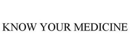KNOW YOUR MEDICINE