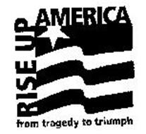 RISE UP AMERICA FROM TRAGEDY TO TRIUMPH