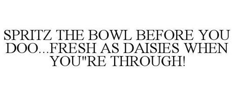 SPRITZ THE BOWL BEFORE YOU DOO...FRESH AS DAISIES WHEN YOU'RE THROUGH!
