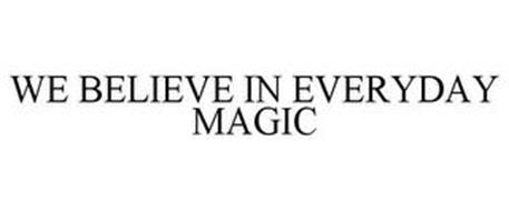 WE BELIEVE IN EVERYDAY MAGIC