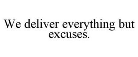 WE DELIVER EVERYTHING BUT EXCUSES.