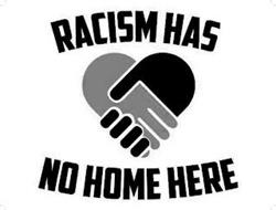 RACISM HAS NO HOME HERE