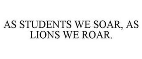 AS STUDENTS WE SOAR, AS LIONS WE ROAR.