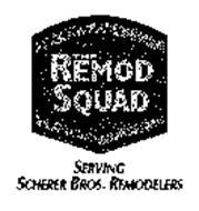 THE REMOD SQUAD SERVING SCHERER BROS. REMODELERS