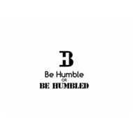 BH BE HUMBLE OR BE HUMBLED