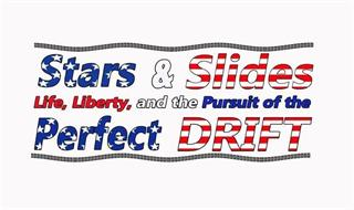STARS & SLIDES LIFE, LIBERTY, AND THE PURSUIT OF THE PERFECT DRIFT