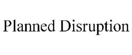 PLANNED DISRUPTION