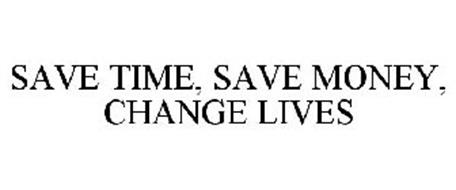 SAVE TIME, SAVE MONEY, CHANGE LIVES