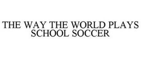 THE WAY THE WORLD PLAYS SCHOOL SOCCER