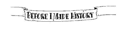 BEFORE I MADE HISTORY