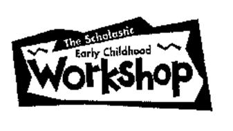 THE SCHOLASTIC EARLY CHILDHOOD WORKSHOP