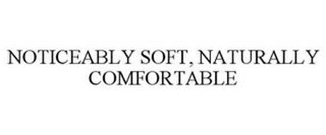 NOTICEABLY SOFT, NATURALLY COMFORTABLE