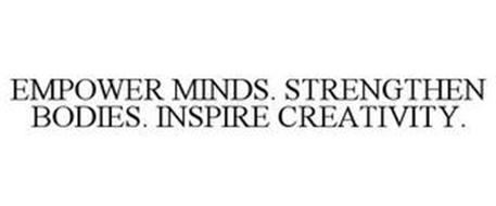 EMPOWER MINDS. STRENGTHEN BODIES. INSPIRE CREATIVITY.