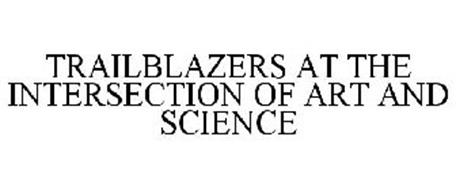 TRAILBLAZERS AT THE INTERSECTION OF ART AND SCIENCE