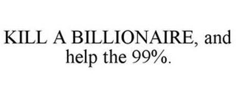 KILL A BILLIONAIRE, AND HELP THE 99%.