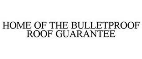 HOME OF THE BULLETPROOF ROOF GUARANTEE