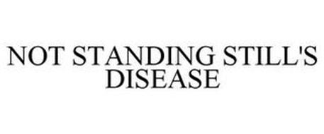 NOT STANDING STILL'S DISEASE