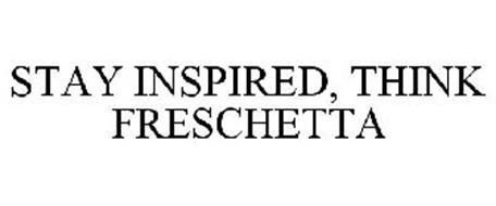 STAY INSPIRED, THINK FRESCHETTA