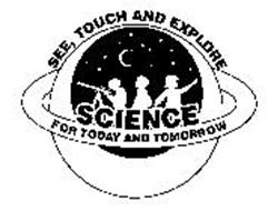 SEE, TOUCH AND EXPLORE SCIENCE FOR TODAY AND TOMORROW