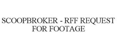 SCOOPBROKER - RFF REQUEST FOR FOOTAGE