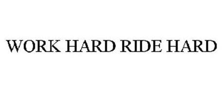 WORK HARD RIDE HARD