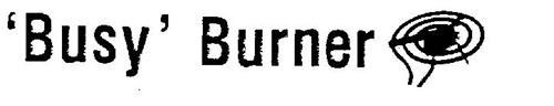 'BUSY' BURNER