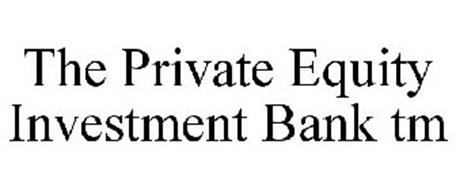 THE PRIVATE EQUITY INVESTMENT BANK TM