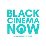BLACK CINEMA NOW ENTERTAINMENT REVIEWS
