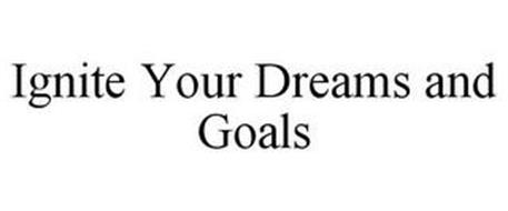 IGNITE YOUR DREAMS AND GOALS