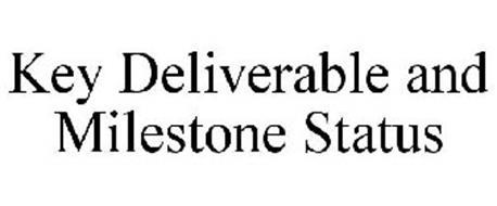 KEY DELIVERABLE AND MILESTONE STATUS