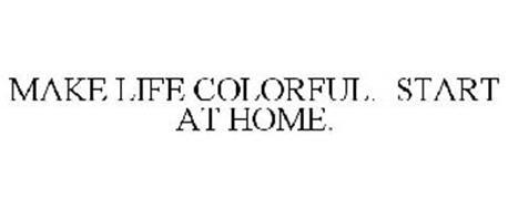 MAKE LIFE COLORFUL. START AT HOME.