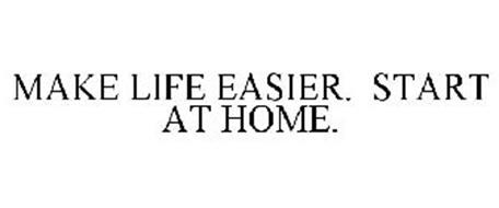MAKE LIFE EASIER. START AT HOME.