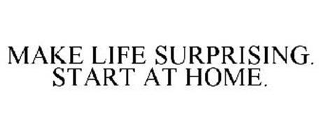 MAKE LIFE SURPRISING. START AT HOME.