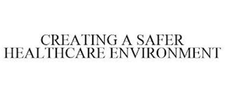 CREATING A SAFER HEALTHCARE ENVIRONMENT