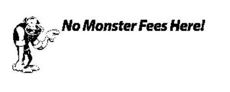 NO MONSTER FEES HERE!