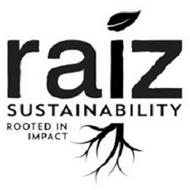 RAIZ SUSTAINABILITY ROOTED IN IMPACT